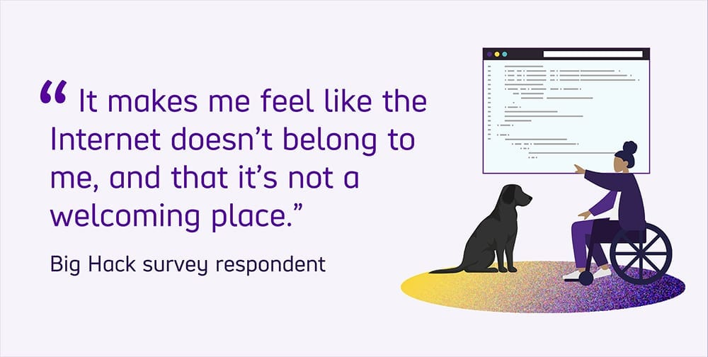 """Quoted text reads: """"It makes me feel like the internet doesn't belong to me, and that it's not a welcoming place."""" featuring a quote from a Big Hack survey respondent."""